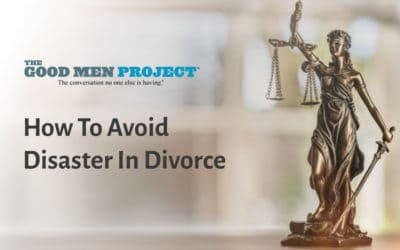 "Published On Good Men Project: ""How To Avoid Disaster In Divorce"""